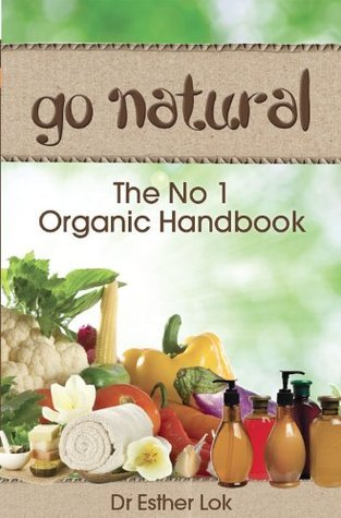 Go Natural - The No 1 Organic Handbook  by  Esther Lok