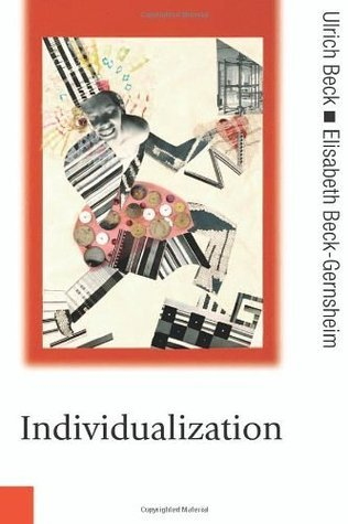 Individualization: Instituitionalized Individualism and Its Social and Political Consequences: Institutionalized Individualism and Its Social and Political ... association with Theory, Culture & Society) Ulrich Beck