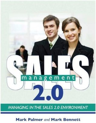 Sales Management 2.0 - Managing in the Sales 2.0 Environment  by  Mark Palmer