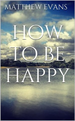 How To Be Happy Matthew Evans
