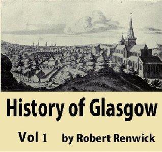 History of Glasgow, Vol 1  by  Robert Renwick