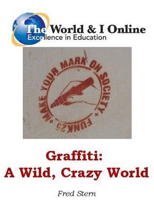 Graffiti: A Wild, Crazy World  by  Fred Stern