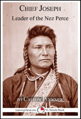 Chief Joseph: Leader of the Nez Perce (15-Minute Books)  by  Calista Plummer