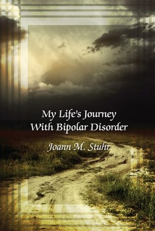 My Lifes Journey with Bipolar Disorder  by  Joann M Stuhr