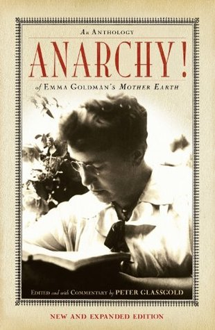 Anarchy!: An Anthology of Emma Goldmans Mother Earth  by  Peter Glassgold