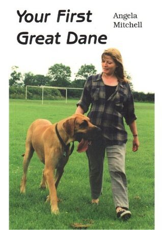 Your First Great Dane  by  Angela Mitchell