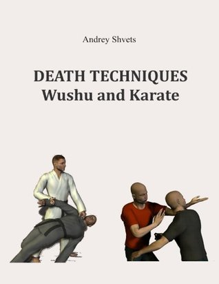 DEATH TECHNIQUES Wushu and Karate  by  Andrey Shvets