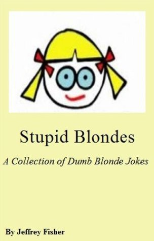 Stupid Blondes: A Collection of Dumb Blonde Jokes  by  Jeffrey Fisher