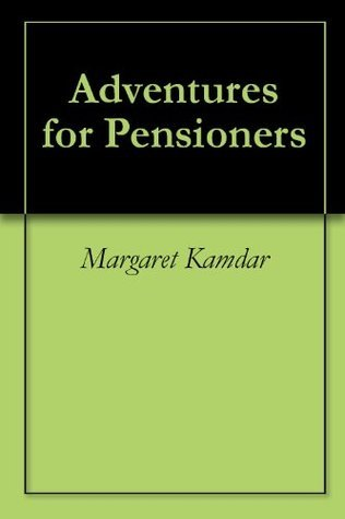 Adventures for Pensioners  by  Margaret Kamdar