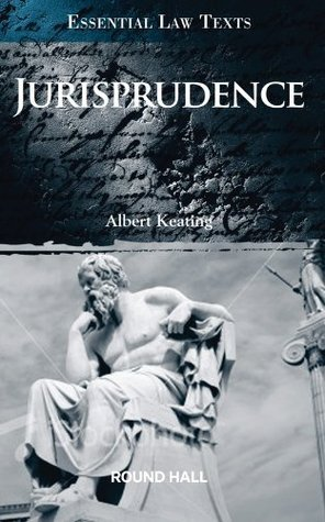 Jurisprudence -  Essential Law Text  by  Albert Keating