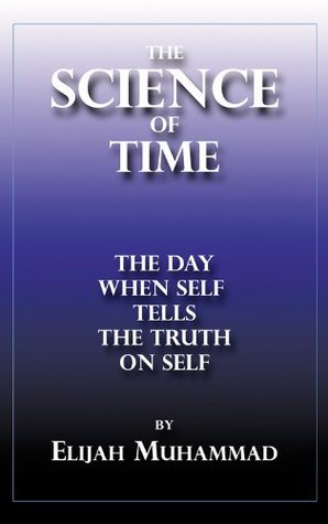 The Science of Time - The Day When Self Tells The Truth On Self  by  Elijah Muhammad