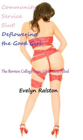 Community Service Slut! De-flowering the Good Girl: Libby Gets Filled Up (The Berrien College Saga) Evelyn Ralston