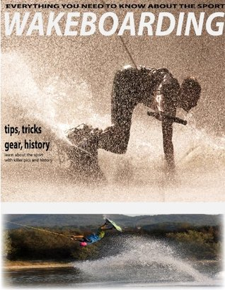 Wakeboarding: Wake boarding history, tips, tricks.  How to wakeboard.  by  Tom Shaw