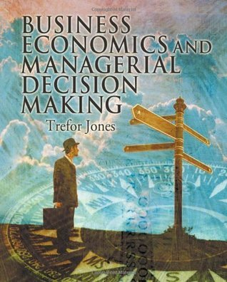 Business Economics and Managerial Decision Making Trefor Jones