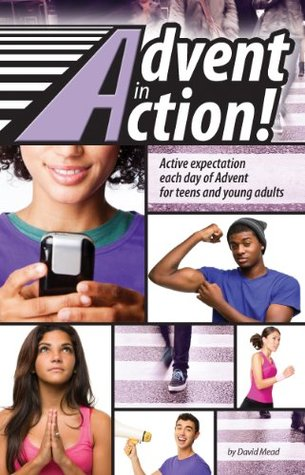 Advent in Actions: Active expectation each day of Advent for teens and young adults David Mead
