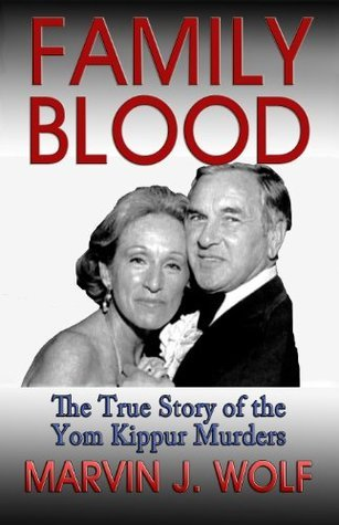 Family Blood the true story of the Tom Kippur Murders  by  Marvin J. Wolf