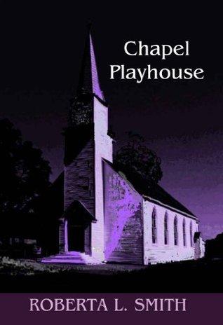 Chapel Playhouse (Mickey McCoy Paranormal Mystery) Roberta L. Smith