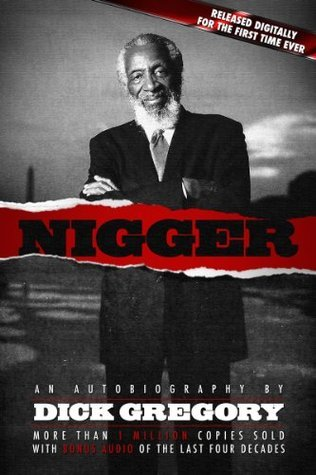 Nigger: An Autobiography Dick Gregory by Dick Gregory