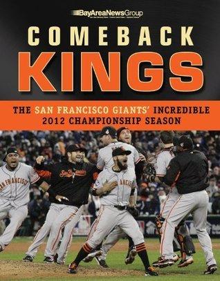 Comeback Kings The San Francisco Giants Incredible 2012 Championship Season  by  Bay Area News Group
