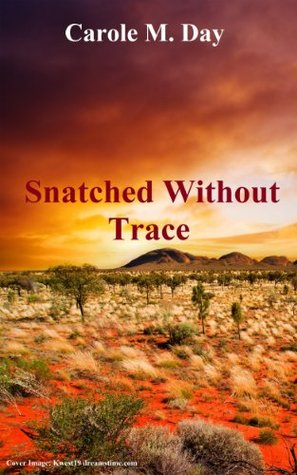 Snatched Without Trace  by  Carole M. Day