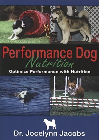 Performance Dog Nutrition - Optimize Performance With Nutrition Dr. Jocelynn Jacobs