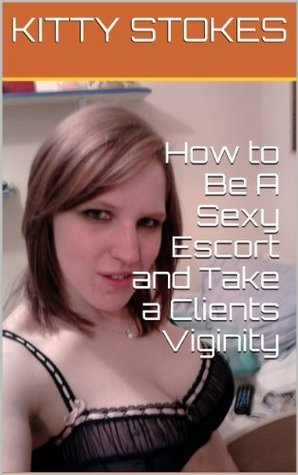 How to Be A Sexy Escort and Take a Clients Viginity Kitty Stokes