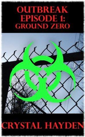 Outbreak Episode 1:  Ground Zero Crystal Hayden