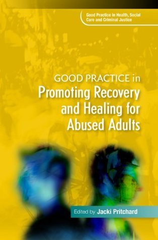 Good Practice in Promoting Recovery and Healing for Abused Adults Jacki Pritchard