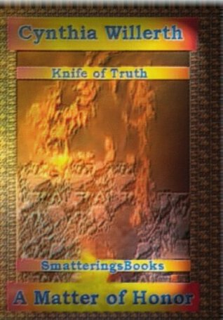 Knife of Truth, A Matter of Honor  by  Cynthia Willerth