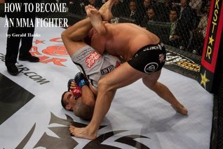 How To Become an MMA Fighter  by  Gerald Hanks