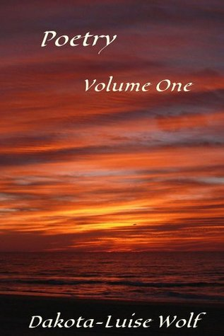 Poetry: Volume One  by  Dakota-Luise Wolf