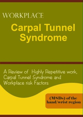 NIOSH WORKPLACE Carpal Tunnel, A Review of Highly Repetitive work,Carpal Tunnel Syndrome and Workplace risk Factors  by  Nlm