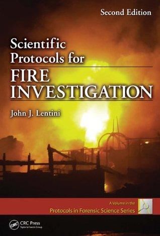 Scientific Protocols for Fire Investigation, Second Edition  by  John J. Lentini