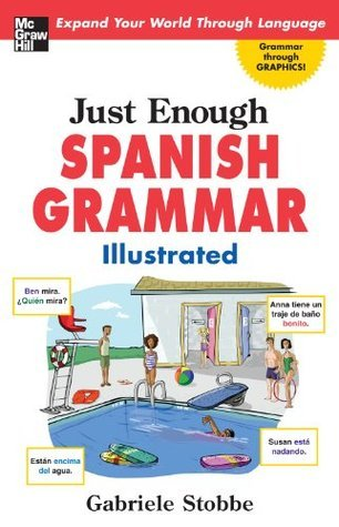 Just Enough Spanish Grammar Illustrated (Just Enough (McGraw-Hill))  by  Gabriele Stobbe