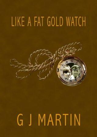 Like a Fat Gold Watch  by  Garry Martin