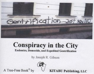 Conspiracy in the City: Endemics, Democide, and Expedited Gentrification  by  Joseph Gibson