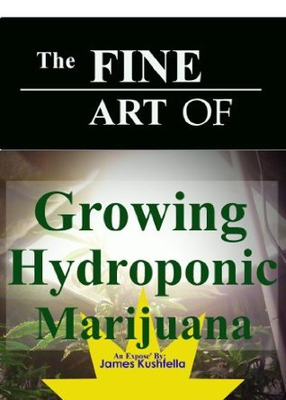 The Fine Art of Growing Hydroponic Marijuana James Kushfella