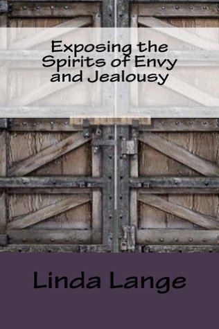 Exposing the Spirits of Envy and Jealousy  by  Linda   Lange
