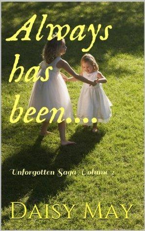 Always has been.... (Unforgotten Book 2) Daisy May