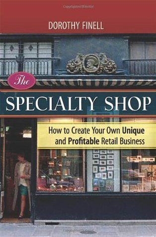 The Specialty Shop: How to Create Your Own Unique and Profitable Retail Business  by  Dorothy Finell
