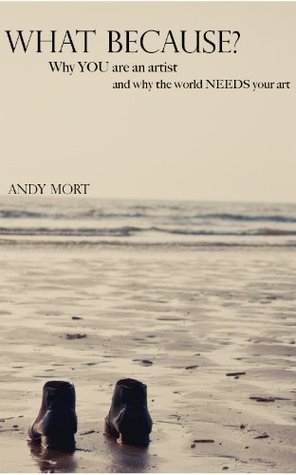What Because? Andy Mort
