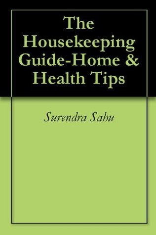 The Housekeeping Guide-Home , Health, Beauty and Organising Tips  by  Surendra Sahu