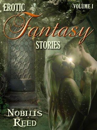 Nobilis Reeds Erotic Fantasy Stories, Volume 1 (Nobilis Reed Anthologies)  by  Nobilis Reed
