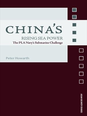 Chinas Rising Sea Power: The PLA Navys Submarine Challenge  by  Peter Howarth