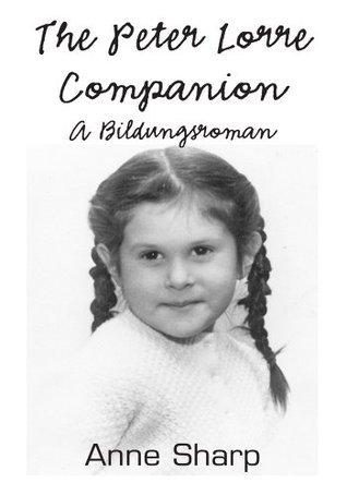 The Peter Lorre Companion : A Bildungsroman  by  Anne Sharp