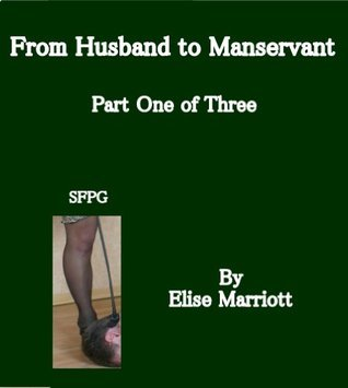 From Husband to Manservant - Part One of Three  by  Elise Marriott
