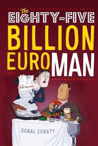 THE EIGHTY-FIVE BILLION EURO MAN  by  Donal Conaty