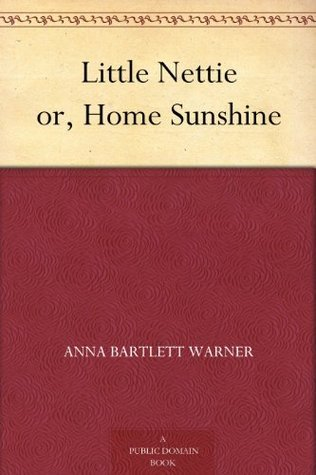 Little Nettie or, Home Sunshine Susan Bogert Warner
