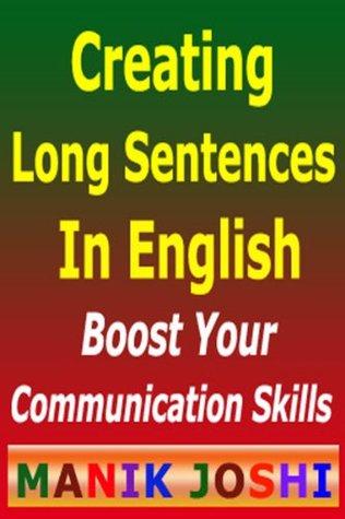 Creating Long Sentences In English : Boost Your Communication Skills  by  Manik Joshi