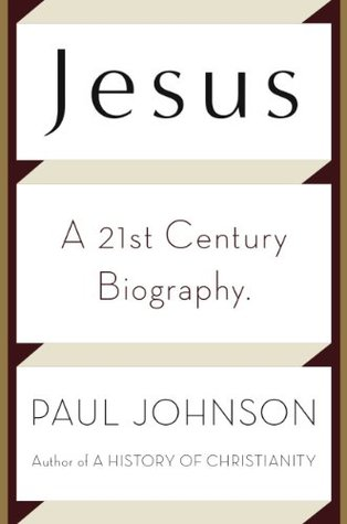 Jesus: A Biography, from a Believer Paul  Johnson